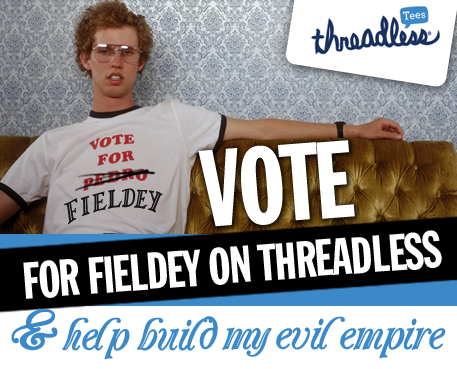 Vote for Fieldey on Threadless